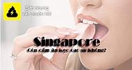 Singapore còn cấm ăn kẹo cao su?