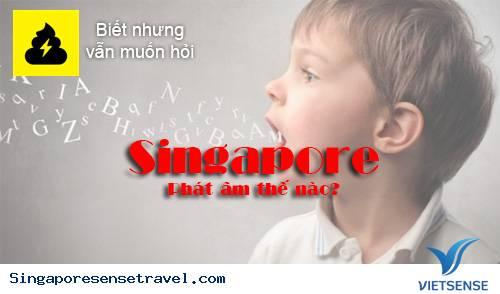 phiên âm và phát âm singapore như thế nào ?,phien am va phat am singapore nhu the nao